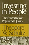 Investing in People : The Economics of Population Quality, Schultz, Theodore W., 0520047877