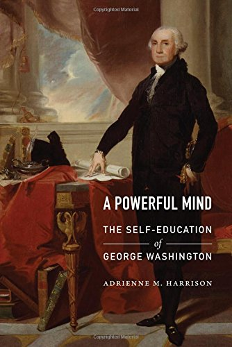 A Powerful Mind: The Self-Education of George Washington pdf epub