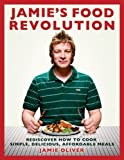 Jamie's Food Revolution: Rediscover How to Cook Simple, Delicious, Affordable Meals by Jamie Oliver (2009-10-13)