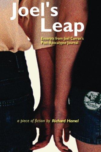 Read Online Joel's Leap: Excerpts from Joel Curran 's Post-Apocalypse Journal (Volume 1) PDF