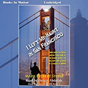 I Left My Haunt in San Francisco: The Files of the BSI, Book 3   Mark Everett Stone