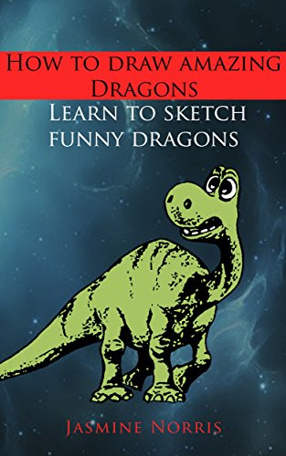 How to draw amazing dragons: Learn to sketch funny dragons (Drawing book Book 1) by [Norris,Jasmine]
