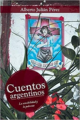 Cuentos argentinos: La sensibilidad y la pobreza: Amazon.es: Alberto Julián Pérez: Libros