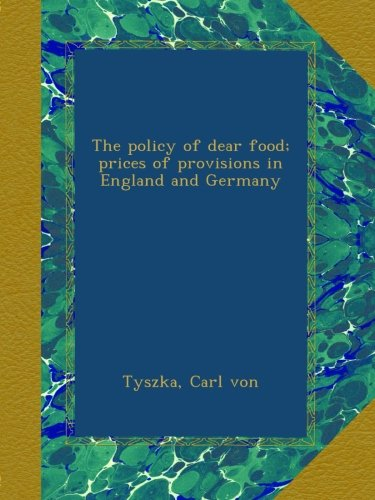 The policy of dear food; prices of provisions in England and Germany ebook