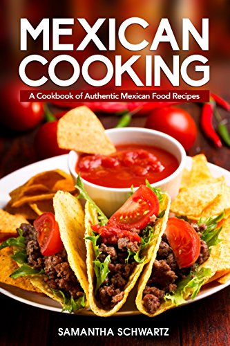 Mexican Cooking A Cookbook Of Authentic Mexican Food Recipes