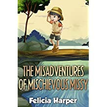 Books For Kids: The Misadventures of Mischievous Missy (KIDS ADVENTURE BOOKS #9) (Kids Books, Children Books, Kids Stories, Kids Adventure, Kids Fantasy, Mystery, Series Books Kids Ages 4-6 6-8 9-12)