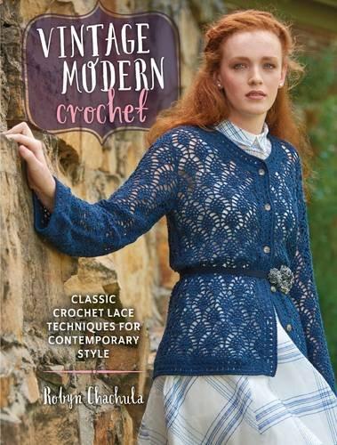 Vintage Modern Crochet: Classic Crochet Lace Techniques for Contemporary (Irish Crochet)