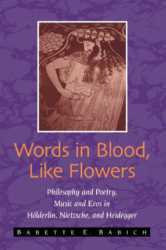 Words in Blood, Like Flowers: Philosophy and Poetry, Music and Eros in Holderlin, Nietzsche, and Heidegger (SUNY series in Contemporary Continental ()