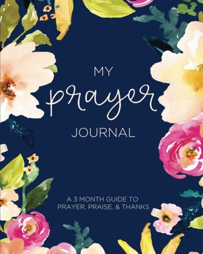 My Prayer Journal: A 3 Month Guide To Prayer, Praise and Thanks: Modern Calligraphy and Lettering - Pray Prayer Journal
