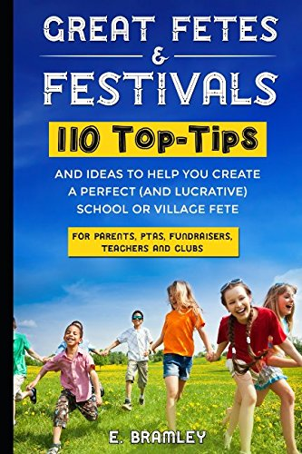 Great Fetes & Festivals: 110 Top-Tips and Ideas to Help You Create A Perfect (and Lucrative) School or Village Fete. For parents, PTAs, fundraisers, teachers and clubs. pdf epub