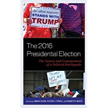 The 2016 Presidential Election: The Causes and Consequences of a Political Earthquake