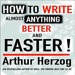 How to Write Almost Anything Better and Faster! Audiobook
