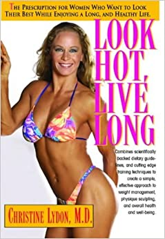 Book Look Hot, Live Long: The Prescription for Women Who Want to Look Their Best, Feel Their Best and Enjoy a Long Healthy Life by Christine Lydon (2003-03-08)