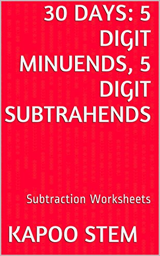 30 Subtraction Worksheets with 5-Digit Minuends, 5-Digit Subtrahends: Math Practice Workbook (30 Days Math Subtraction Series - Cards Store Compare