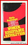 Women, Resistance and Revolution, Sheila Rowbotham, 0394719549