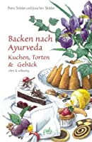Backen nach Ayurveda: Kuchen, Torten und Gebäck Front Cover