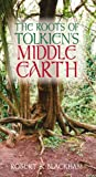 The Roots of Tolkien's Middle Earth, Robert S. Blackham, 0752438565
