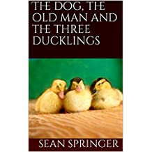 The dog, the old man and the three ducklings