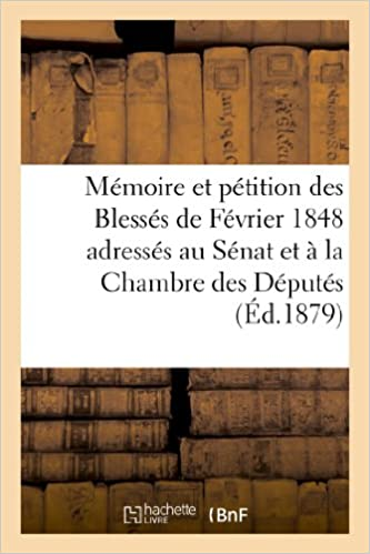 Téléchargement Mémoire et pétition des Blessés de Février 1848 adressés au Sénat et à la Chambre des Députés: de 1879 epub pdf