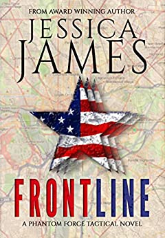 Front Line (Military Suspense Thriller) SEAL Counterterrorism Operators: Phantom Force Tactical Book 3 by [James, Jessica]