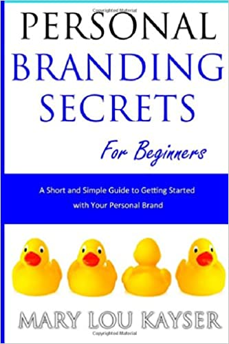 Personal Branding Secrets for Beginners: A Short and Simple Guide to Getting Started with Your Personal Brand (Short and Simple Series) (Volume 1)