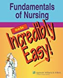 Fundamentals of Nursing Made Incredibly Easy! (Incredibly Easy! Series®)