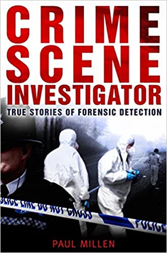 crime scene investigator amazoncouk paul millen 9781845296636 books - Description Of A Crime Scene Investigator