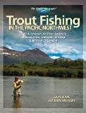 Trout Fishing in the Pacific Northwest: Skills and Strategies for Trout Anglers in Washington, Oregon, Alaska and British Columbia (The Freshwater Angler)