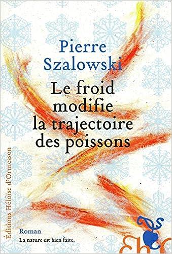 Le froid modifie la trajectoire des poissons, Pierre Szalowski 513eDnr2HEL._SX337_BO1,204,203,200_