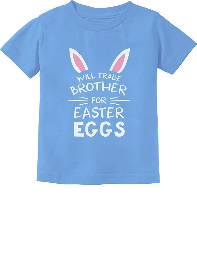 Trade Brother for Easter Eggs Siblings Bunny Funny Toddler/Infant Kids T-Shirt GtPhP3tgm5