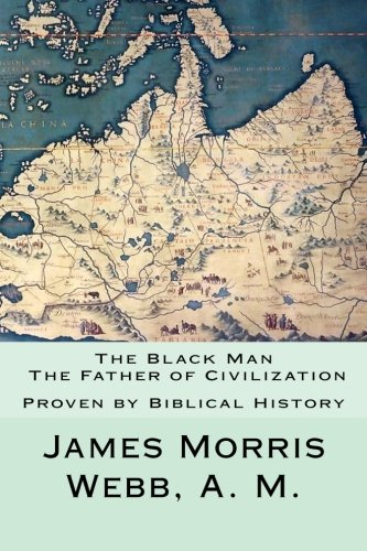 The Black Man The Father of Civilization: Proven by Biblical History pdf epub