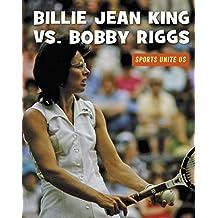 Billie Jean King vs. Bobby Riggs (21st Century Skills Library: Sports Unite Us)