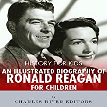 History for Kids: A Biography of Ronald Reagan for Children Audiobook by Charles River Editors Narrated by Jim D. Johnston