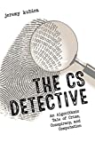 Read Online The CS Detective: An Algorithmic Tale of Crime, Conspiracy, and Computation Epub