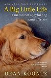 A Big Little Life: A Memoir of a Joyful Dog Named Trixie