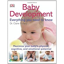 Everything You Need To Know Baby Development: Written by Dorling Kindersley, 2012 Edition, Publisher: Dorling Kindersley Ltd. [Paperback]