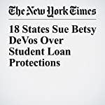 18 States Sue Betsy DeVos Over Student Loan Protections | Stacy Cowley