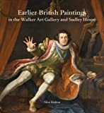 Earlier British Paintings of the Walker Art Gallery and Sudley House, Kidson, Alex, 1846318165