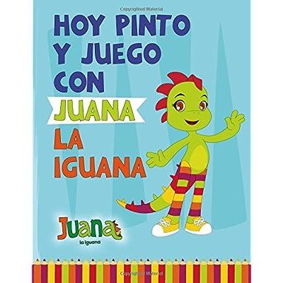 Hoy Pinto y Juego con Juana la Iguana: Libro para Colorear ...