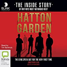 Hatton Garden: The Inside Story: The Gang Finally Talks From Behind Bars Audiobook by Jonathan Levi Narrated by Tim Bentinck