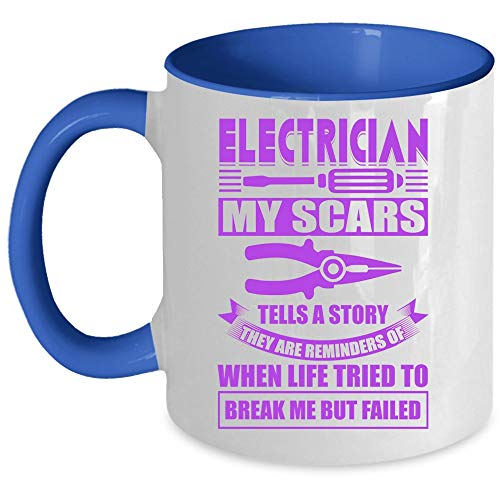 They Are Reminders Of When Life Tried To Break Me But Failed Coffee Mug, Electrician My Scars Tells A Story Accent Mug (Accent Mug - Blue)