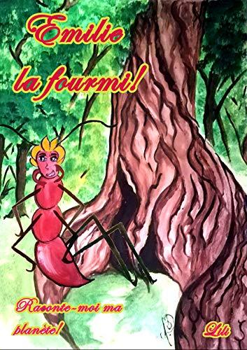 Emilie la fourmi!: Découvre la vie des fourmis coupeuses de feuilles (Raconte-moi ma planète!) (French Edition)