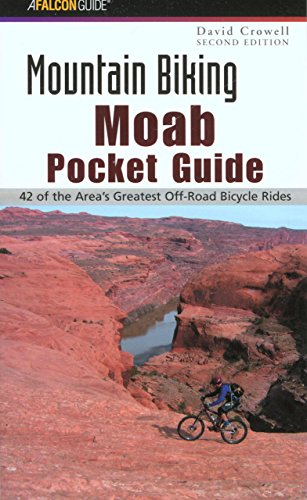 Mountain Biking Moab Pocket Guide 2nd: 42 of the Area's Greatest Off-Road Bicycle Rides (Regional Mountain Biking Series)
