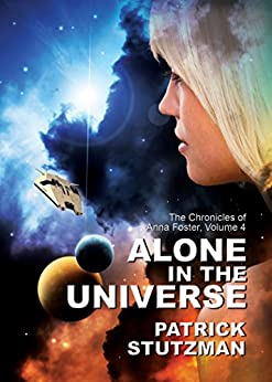 Alone in the Universe (The Chronicles of Anna Foster Book 4) by [Stutzman, Patrick]