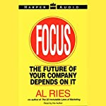 Focus: The Future of Your Company Depends on It | Al Ries