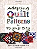 Adapting Quilt Patterns to Polymer Clay, Judith Skinner and Sarajane Helm, 0980031206