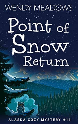 Point of Snow Return (Alaska Cozy Mystery Book 14) by [Meadows, Wendy]