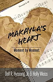 Makayla's Heart: Moment by Moment de Dell R…