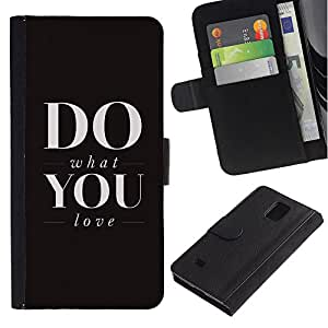 All Phone Most Case / Oferta Especial Cáscara Funda de cuero Monedero Cubierta de proteccion Caso / Wallet Case for Samsung Galaxy Note 4 IV // What Do You Love Black Text Inspiring Motivational