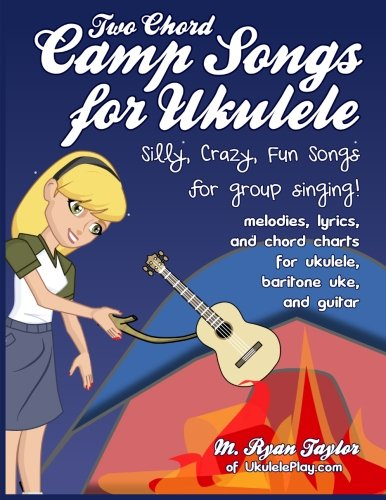 Two Chord Camp Songs for Ukulele: Silly, Crazy, Fun Songs for Group Singing (Ukulele Awesome Sauce) (Volume 1)